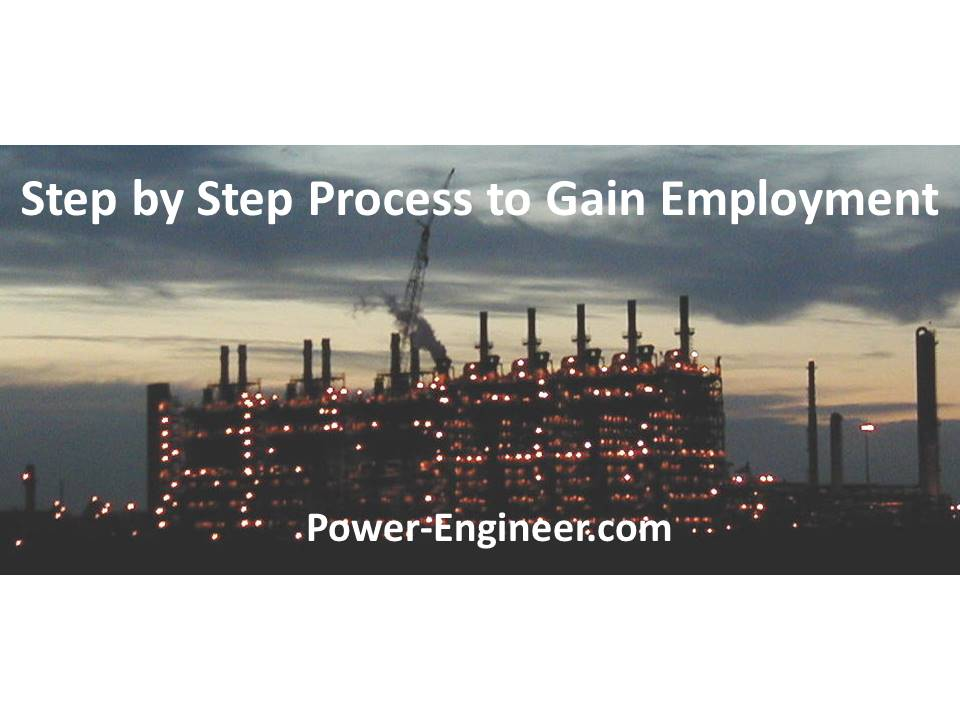 STEP BY STEP PROCESS TO GAIN EMPLOYMENT FOR POWER ENGINEERS, STATIONARY ENGINEERS, BUILDING OPERATORS & BOILER OPERATORS